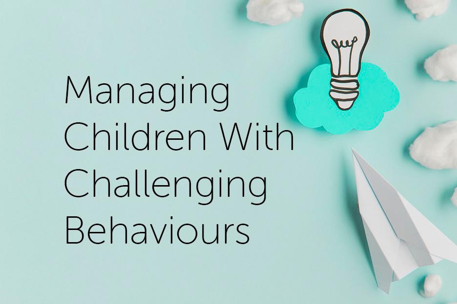 Managing Children with Challenging Behaviours